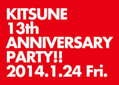 2014.1.24 KITSUNE 13th ANNIVERSARY PARTY!!