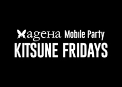 ageHa Mobile Party 'KITSUNE FRIDAYS'